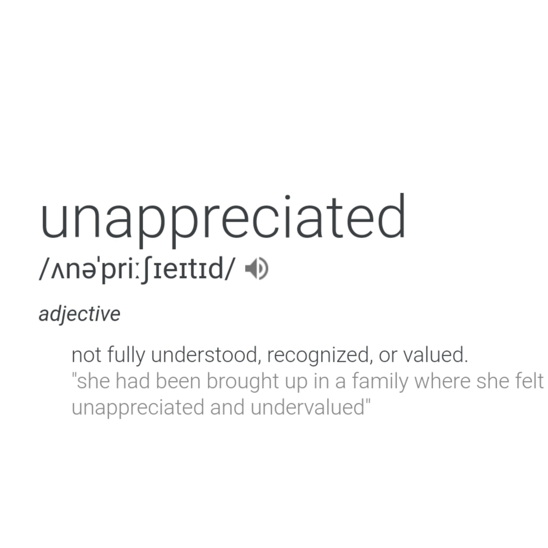 The pain of feeling unappreciated.