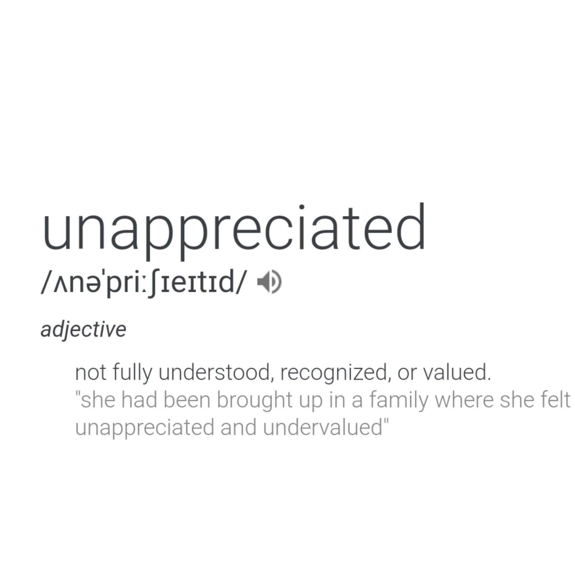 The pain of feeling unappreciated.